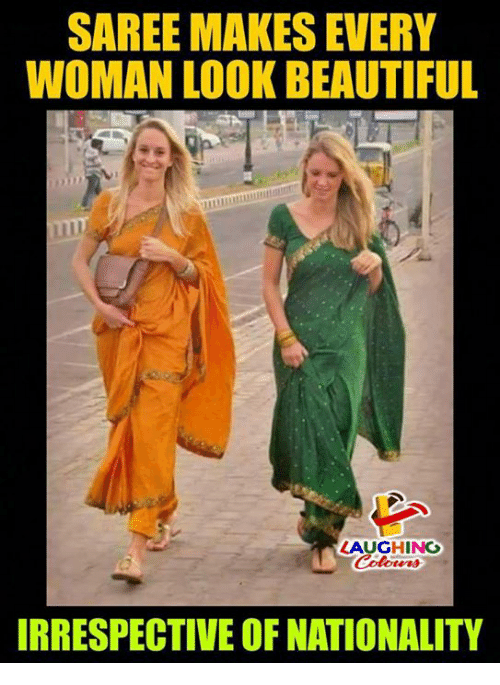 Beautiful, Indianpeoplefacebook, and Woman: SAREE MAKES EVERY  WOMAN LOOK BEAUTIFUL  LAUGHING  RRESPECTIVE OF NATIONALITY