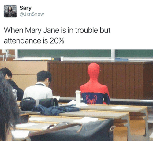 Dank, Snow, and 🤖: Sary  @Jxn Snow  When Mary Jane is in trouble but  attendance is 20%