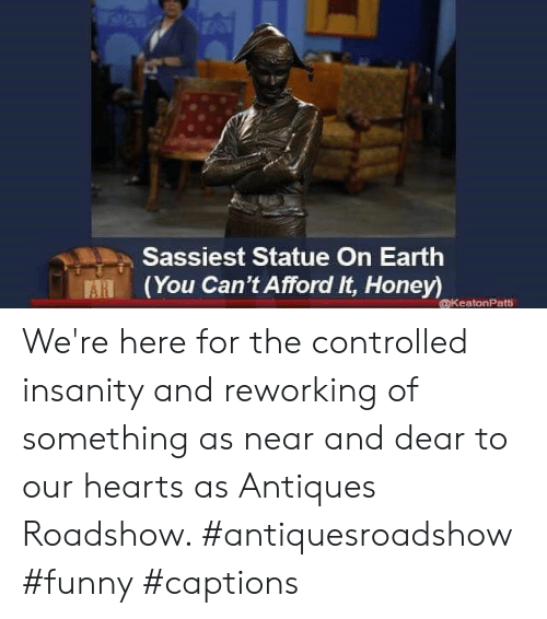 antiques roadshow: Sassiest Statue On Earth  (You Can't Afford It, Honey)  AR  KeatonPatti We're here for the controlled insanity and reworking of something as near and dear to our hearts as Antiques Roadshow. #antiquesroadshow #funny #captions
