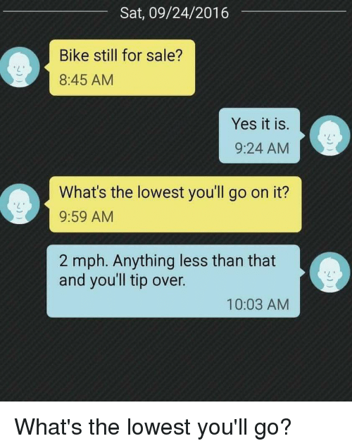https://pics.onsizzle.com/sat-09-24-2016-bike-still-for-sale-8-45-am-yes-it-4109036.png