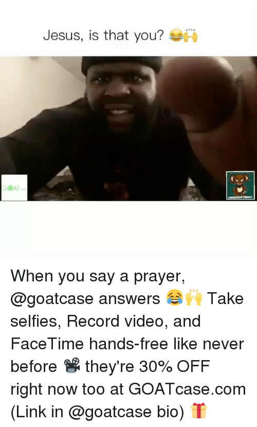 Facetime, Memes, and Selfie: SAT  Jesus, is that you? When you say a prayer, @goatcase answers 😂🙌 Take selfies, Record video, and FaceTime hands-free like never before 📽 they're 30% OFF right now too at GOATcase.com (Link in @goatcase bio) 🎁