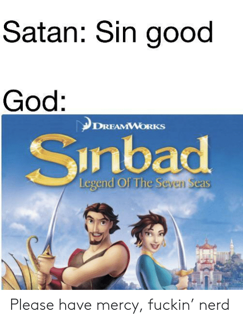 Have Mercy: Satan: Sin good  God:  DREAMWORKS  Sinbad  Legend Of The Seven Seas Please have mercy, fuckin' nerd