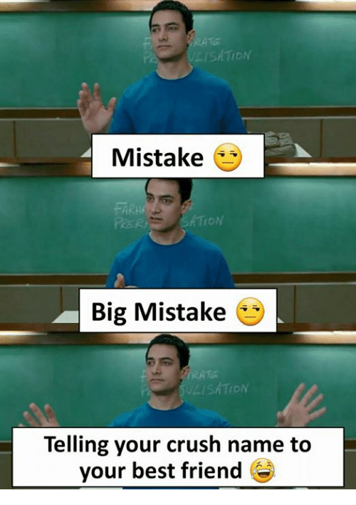 Best Friend, Crush, and Memes: SATION  Mistake  PRER  ATION  Big Mistake  Telling your crush name to  your best friend *