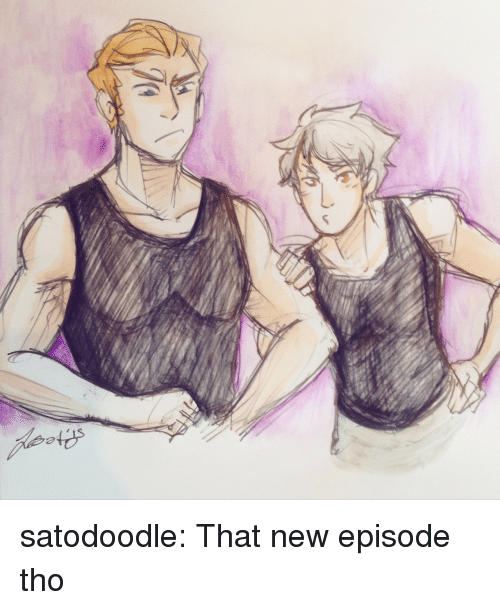 new episode: satodoodle:  That new episode tho