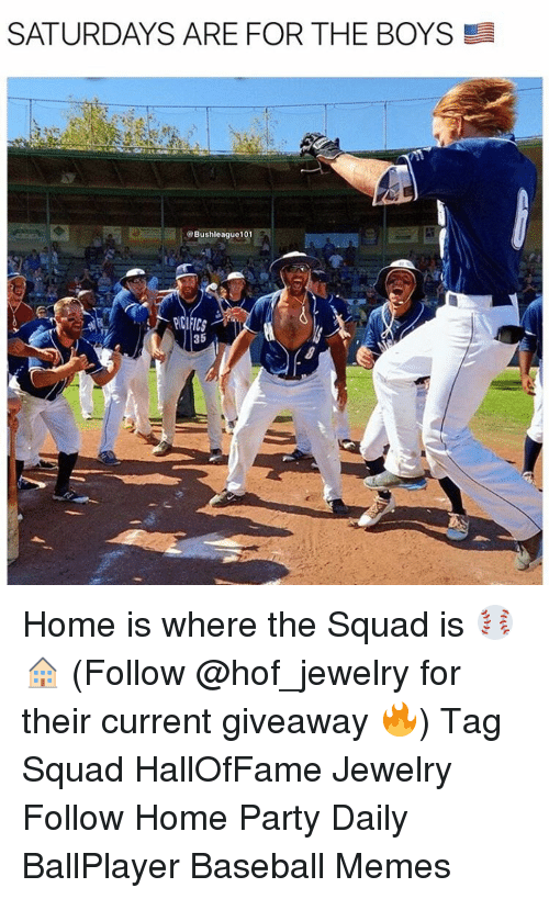 Baseball Meme: SATURDAYS ARE FOR THE BOYS  Bush league101  35 Home is where the Squad is ⚾️🏠 (Follow @hof_jewelry for their current giveaway 🔥) Tag Squad HallOfFame Jewelry Follow Home Party Daily BallPlayer Baseball Memes