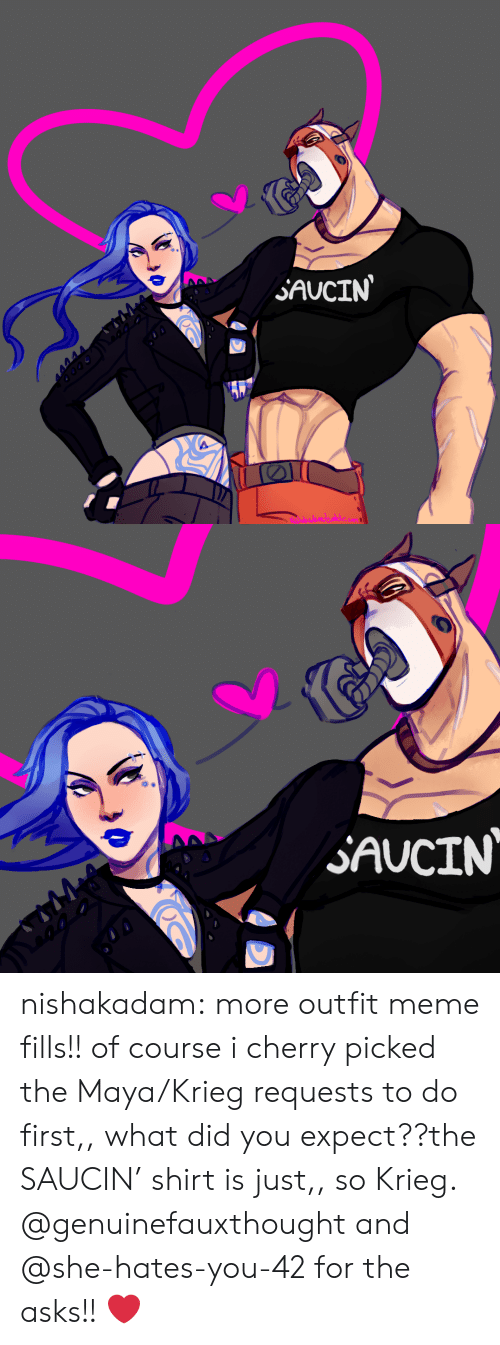 aaa: SAUCIN  NEShdeada   AAA  SAUCIN nishakadam:  more outfit meme fills!! of course i cherry picked the Maya/Krieg requests to do first,, what did you expect??the SAUCIN' shirt is just,, so Krieg. @genuinefauxthought and @she-hates-you-42 for the asks!! ❤️