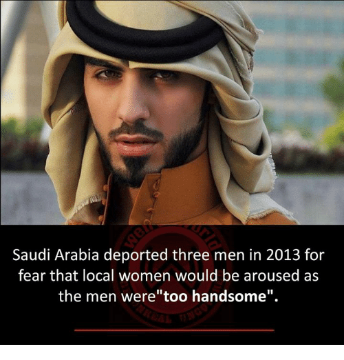 """Arousing: Saudi Arabia deported three men in 2013 for  fear that local women would be aroused as  the men were""""too handsome""""."""