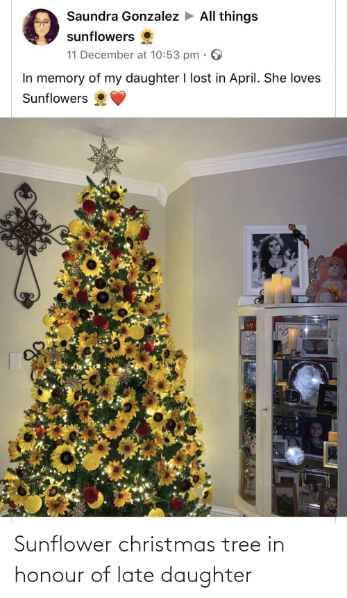 Christmas Tree: Saundra Gonzalez > All things  sunflowers  mis  11 December at 10:53 pm  In memory of my daughter I lost in April. She loves  Sunflowers  SLAY HOM  ase Sunflower christmas tree in honour of late daughter