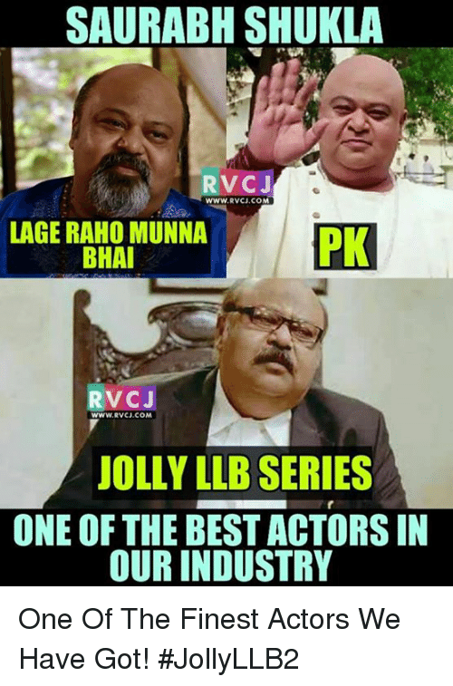 industrious: SAURABH SHUKLA  RVC J  WWW, RVCJ, COM  LAGE RAHO MUNNA  PK  BHAI  RVC J  WWW, RVC).COM  JOLLY LLB SERIES  ONE OF THE BEST ACTORSIN  OUR INDUSTRY One Of The Finest Actors We Have Got! #JollyLLB2