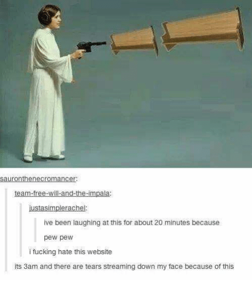 streaming: sauronthenecromancer  team-free-will-and-the-impala:  justasimplerachel:  ive been laughing at this for about 20 minutes because  pew pew  i fucking hate this website  its 3am and there are tears streaming down my face because of this