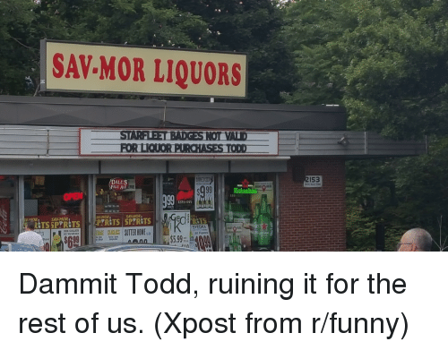 grr: SAV MOR LIQUORS  STARELEETBADGESNOI VALD  FOR LIQUOR PUROHASES TODD  DALES  PALE ALE  OPEN  SAKNOR  SNEDKA  153 Dammit Todd, ruining it for the rest of us. (Xpost from r/funny)