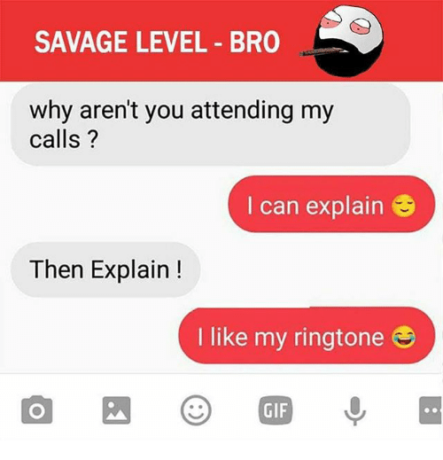 Savage Level: SAVAGE LEVEL BR0  why aren't you attending my  Calls  I can explain  Then Explain  I like my ringtone  GIF