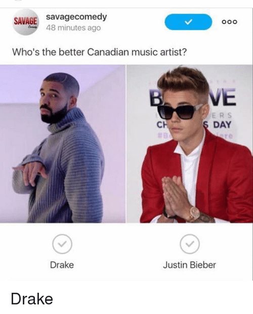 Drake, Justin Bieber, and Memes: SAVAGE Savagecomedy  48 minutes ago  Who's the better Canadian music artist?  VE  DAY  Drake  Justin Bieber Drake