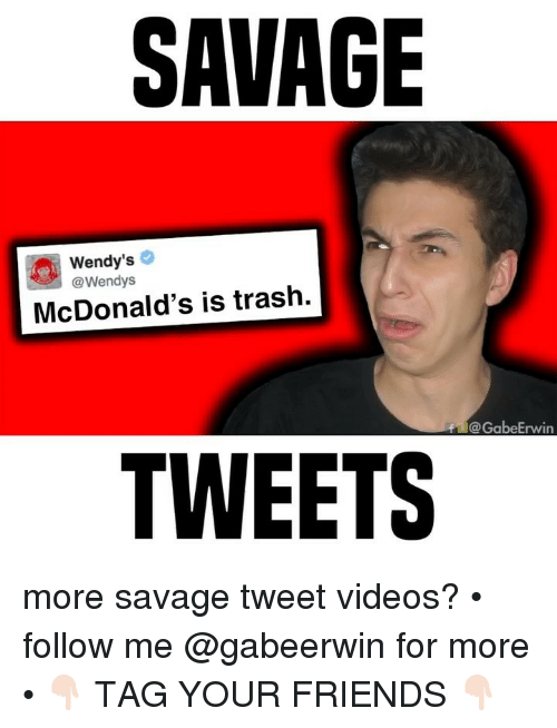 Friends, McDonalds, and Memes: SAVAGE  Wendy's  @Wendys  McDonald's is trash,  @GabeErwin  TWEETS more savage tweet videos? • follow me @gabeerwin for more • 👇🏻 TAG YOUR FRIENDS 👇🏻