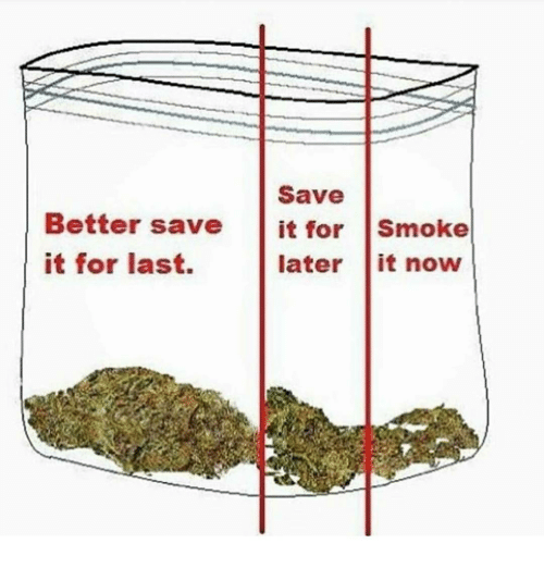 Memes, 🤖, and Saved: Save  Better save it for  smoke  it for last.  later  it now