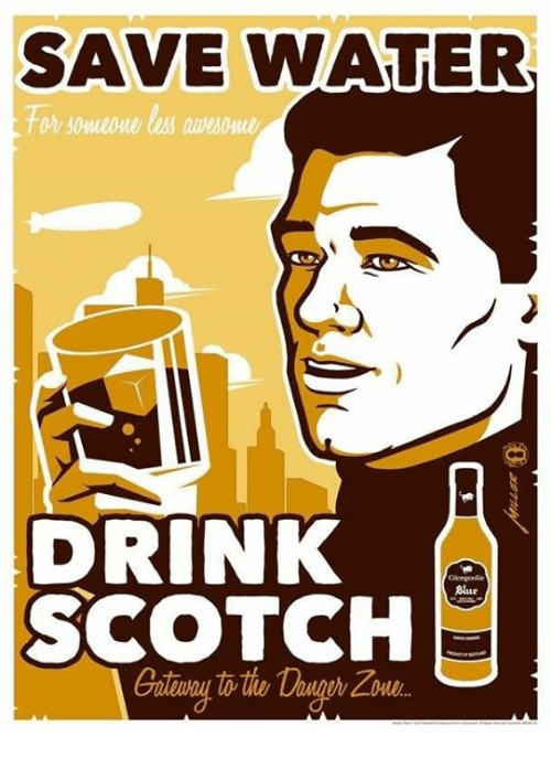 """save water: SAVE WATER  DRINK  Glengoole  Alue  SCOTCH  Gatewau to,the/Daanth.Z0w.""""  uge"""