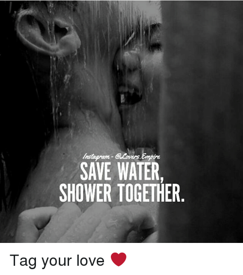save water: SAVE WATER.  SHOWER TOGETHER Tag your love ❤️
