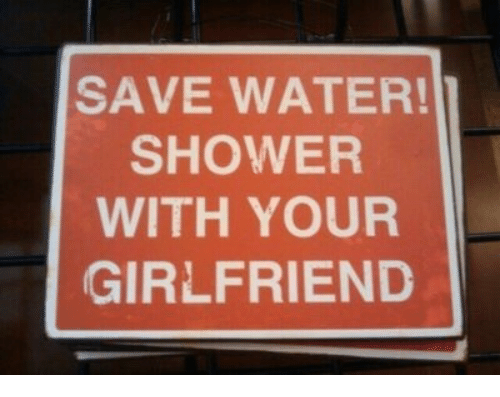 save water: SAVE WATER!  SHOWER  WITH YOUR  GIRLFRIEND