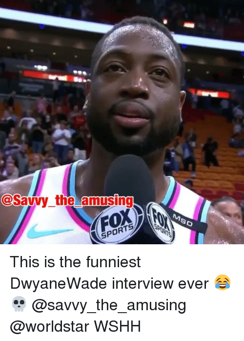 Memes, Worldstar, and Wshh: @Savvy the amusing  SPORT This is the funniest DwyaneWade interview ever 😂💀 @savvy_the_amusing @worldstar WSHH