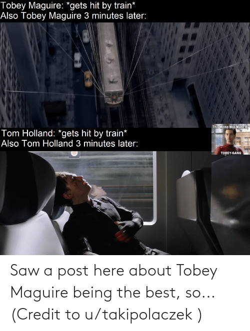 Tobey Maguire: Saw a post here about Tobey Maguire being the best, so... (Credit to u/takipolaczek )