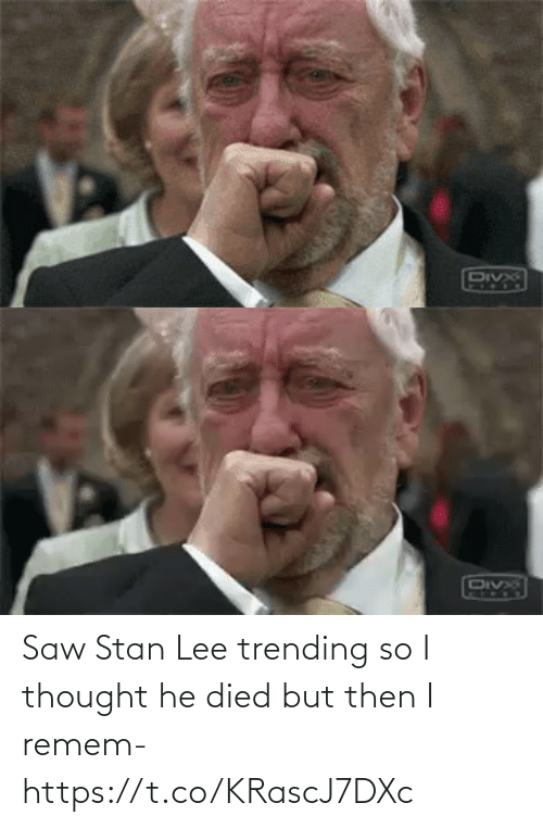 But Then: Saw Stan Lee trending so I thought he died but then I remem- https://t.co/KRascJ7DXc