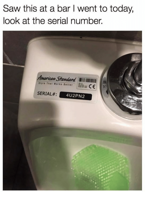 Memes, Saw, and Serial: Saw this at a bar I went to today,  look at the serial number.  Anerican Standand WIl  Style That Works Better  SERIAL#:  4U2PN2