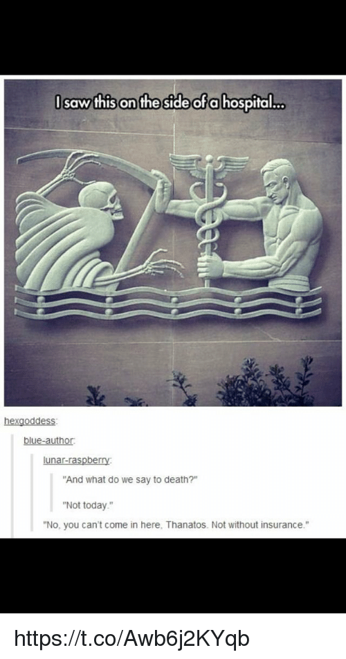 """Saw, Blue, and Death: saw this on the side of a hospital  o  hexgoddess.  blue-author.  lunar raspberry:  """"And what do we say to death?""""  """"Not today.""""  """"No, you can't come in here. Thanatos. Not without insurance."""" https://t.co/Awb6j2KYqb"""