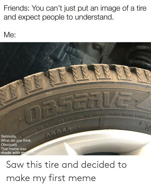 Saw: Saw this tire and decided to make my first meme