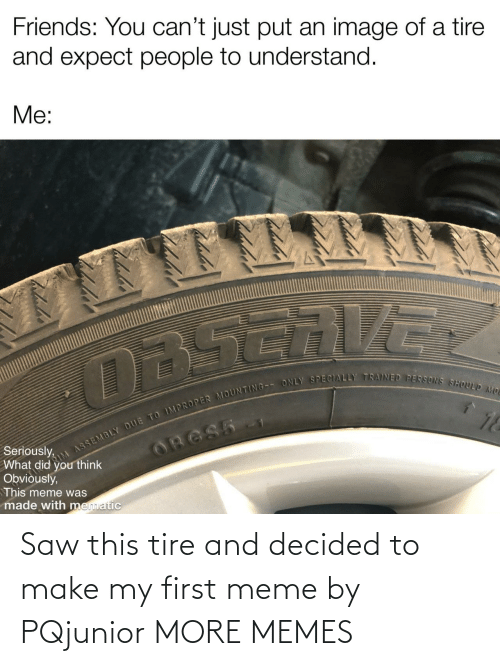 Make My: Saw this tire and decided to make my first meme by PQjunior MORE MEMES
