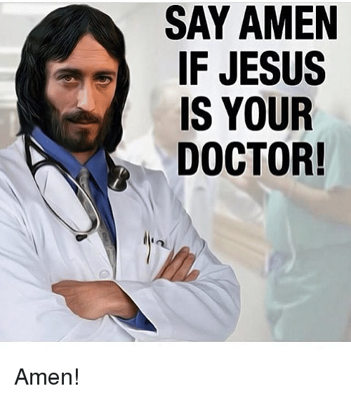 Doctor, Jesus, and Memes: SAY AMEN  IF JESUS  IS YOUR  DOCTOR! Amen!