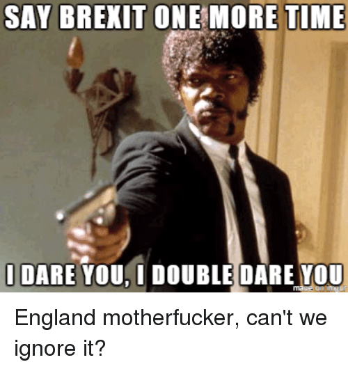 SAY BREXIT ONE MORE TI...