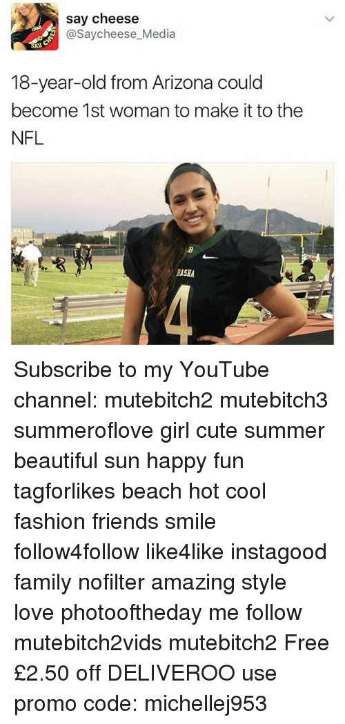 Beautiful, Cute, and Family: say cheese  @Saycheese Media  SA8  18-year-old from Arizona could  become 1st woman to make it to the  NFL  RISBA Subscribe to my YouTube channel: mutebitch2 mutebitch3 summeroflove girl cute summer beautiful sun happy fun tagforlikes beach hot cool fashion friends smile follow4follow like4like instagood family nofilter amazing style love photooftheday me follow mutebitch2vids mutebitch2 Free £2.50 off DELIVEROO use promo code: michellej953
