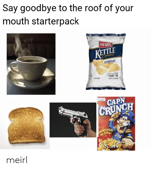 Starterpack: Say goodbye to the roof of your  mouth starterpack  HERRS  KETTLE  Coaked  Original  K  METT  CAPN  CRUNCH  ME CAPN meirl