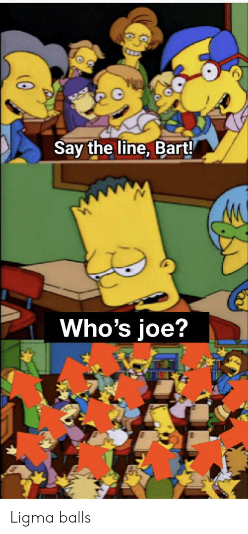 Say The Line Bart Who S Joe Ligma Balls Reddit Meme On Sizzle Joe is attacking the city with like. joe ligma balls reddit meme on sizzle