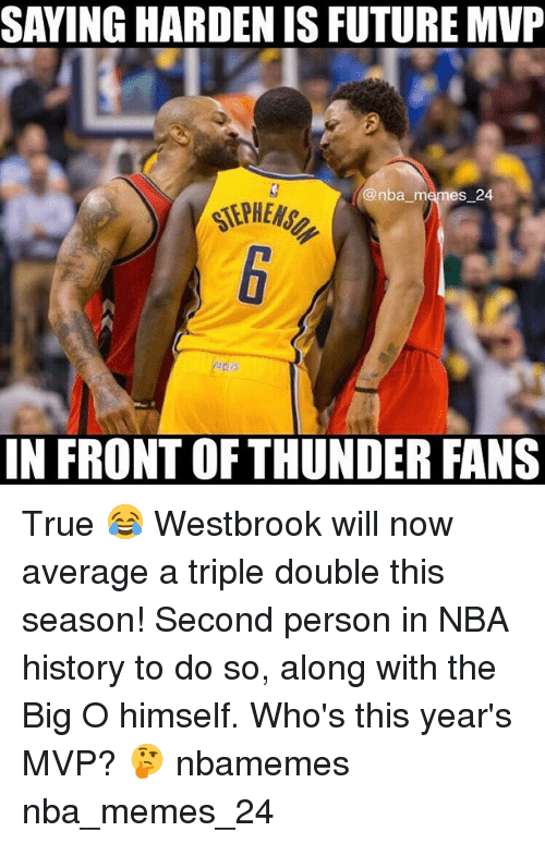 Memes, Nba, and True: SAYING HARDENISFUTURE MVP  @nba memes 24.  IN FRONT OF THUNDER FANS True 😂 Westbrook will now average a triple double this season! Second person in NBA history to do so, along with the Big O himself. Who's this year's MVP? 🤔 nbamemes nba_memes_24