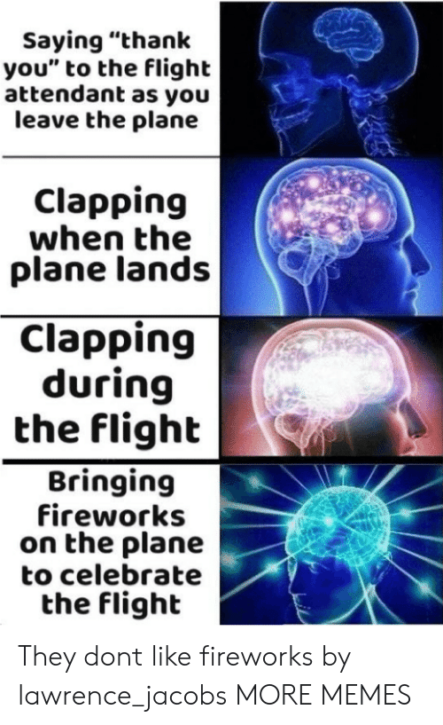 """jacobs: Saying """"thank  you"""" to the flight  attendant as you  leave the plane  Clapping  when the  plane lands  Clapping  during  the flighb  Bringing  fireworks  on the plane  to celebrate  the flight They dont like fireworks by lawrence_jacobs MORE MEMES"""