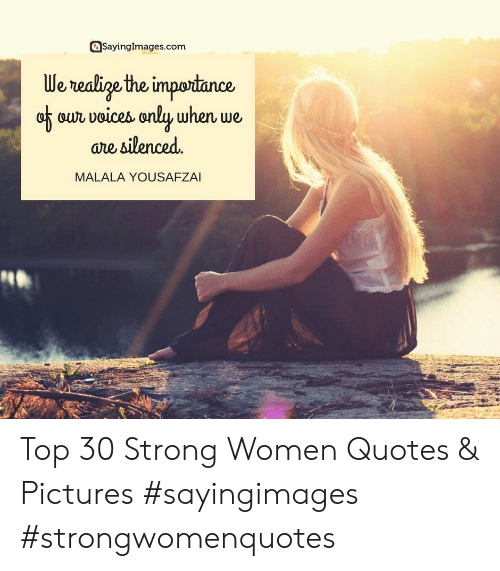 strong women: SayingImages.com  We realine the importance  ou voices onlu, when we  are silenced.  MALALA YOUSAFZA Top 30 Strong Women Quotes & Pictures #sayingimages #strongwomenquotes