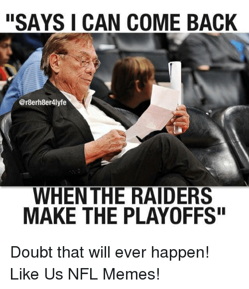 """Doubt: """"SAYS CAN COME BACK  @r8erh8er4lyfe  WHEN THE RAIDERS  MAKE THE PLAYOFFS"""" Doubt that will ever happen!  Like Us NFL Memes!"""