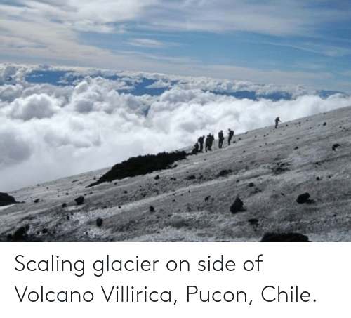 Scaling: Scaling glacier on side of Volcano Villirica, Pucon, Chile.
