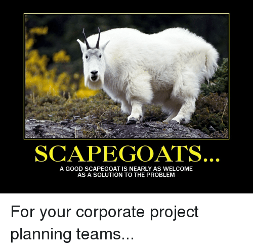 Good, Demotivational Posters, and Corporation: SCAPEGOAT A GOOD ...