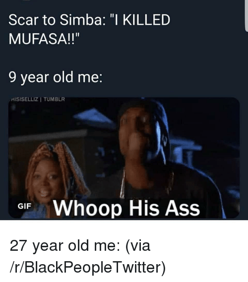 "whoop: Scar to Simba: ""I KILLED  MUFASA!!""  9 year old me:  ri ISISELLIZ 