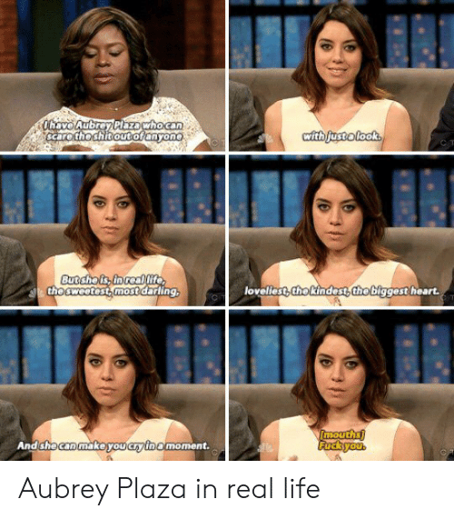 aubrey: scare the shitoutoranyone  the sweetest most darling  loveliest,thekindest the biggest heart.  AndshecanmakeiyoucF/Inamoment. Aubrey Plaza in real life