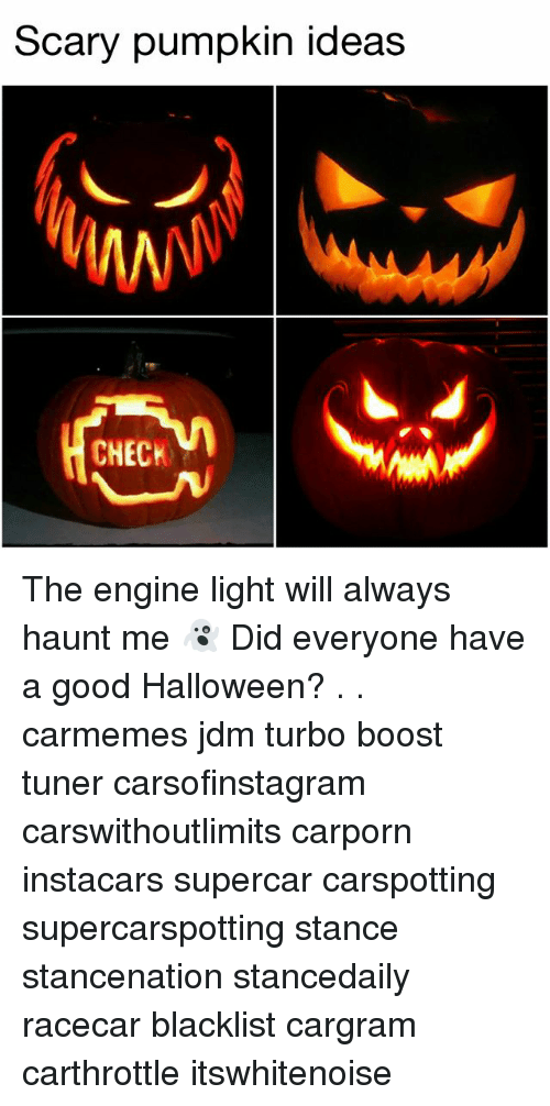 Halloween, Memes, and Boost: Scary pumpkin ideas  CHECK The engine light will always haunt me 👻 Did everyone have a good Halloween? . . carmemes jdm turbo boost tuner carsofinstagram carswithoutlimits carporn instacars supercar carspotting supercarspotting stance stancenation stancedaily racecar blacklist cargram carthrottle itswhitenoise