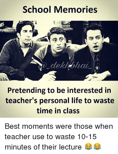 Dekh Bhai, International, and Memory: School Memories  dekha hai  Pretending to be interested in  teacher's personal life to waste  time in class Best moments were those when teacher use to waste 10-15 minutes of their lecture 😂😂
