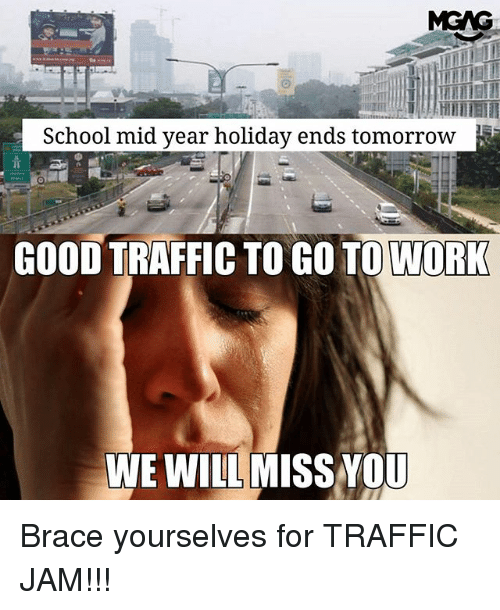 Brace Yourselves: School mid year holiday ends tomorrow  GOOD TRAFFIC TO GO TO WORK  WE WILL MISS YOU Brace yourselves for TRAFFIC JAM!!!