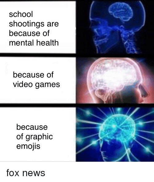 News, School, and Video Games: school  shootings are  because of  mental health  because of  video games  because  of graphic  emojis