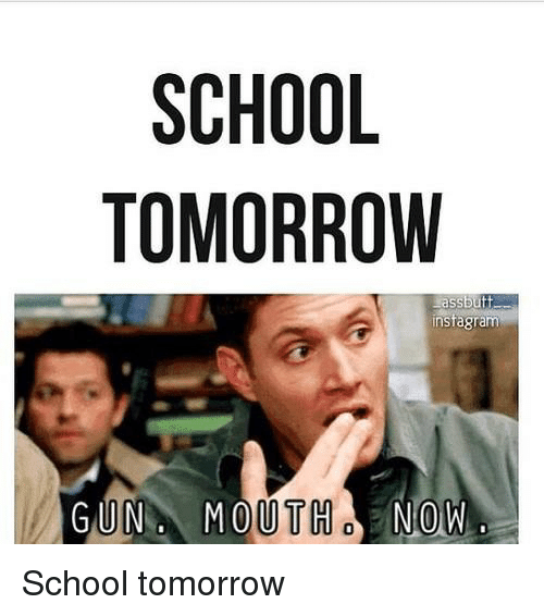 SCHOOL TOMORROW Assbutt Instagram GUN MOUTH NOW School ...