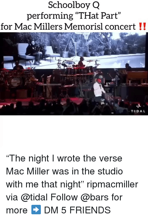 "In The Studio: Schoolboy Q  performing ""THat Part  for Mac Millers Memorisl concert !!  TIDAL ""The night I wrote the verse Mac Miller was in the studio with me that night"" ripmacmiller via @tidal Follow @bars for more ➡️ DM 5 FRIENDS"