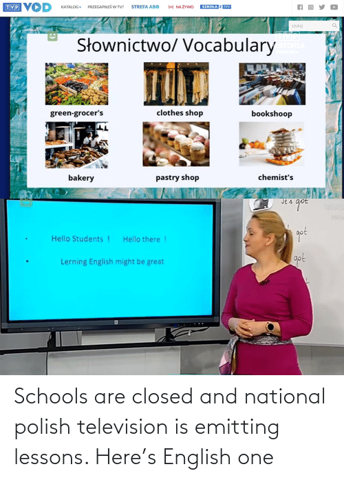 Television: Schools are closed and national polish television is emitting lessons. Here's English one