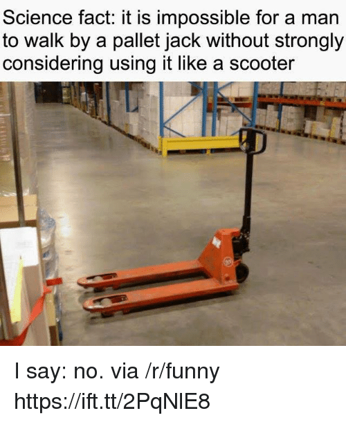 Scooter: Science fact: it iS impossible for a man  to walk by a pallet jack without strongly  considering using it like a scooter I say: no. via /r/funny https://ift.tt/2PqNlE8